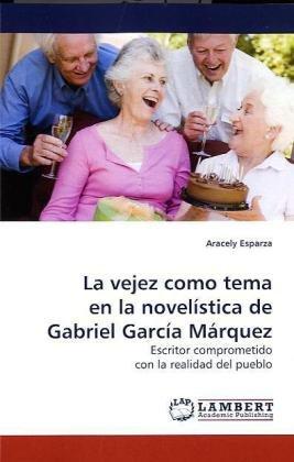 La Vejez Como Tema En La Novelistica de Gabriel Garcia Marquez por Aracely Esparza