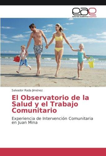 Descargar Libro El Observatorio de la Salud y el Trabajo Comunitario: Experiencia de Intervención Comunitaria en Juan Mina de Salvador Rada Jiménez