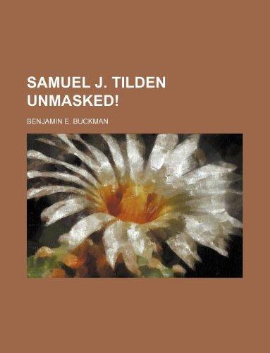 Samuel J. Tilden unmasked!