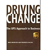 [(Driving Change: The UPS Approach to Business * * )] [Author: Mike Brewster] [Nov-2007]