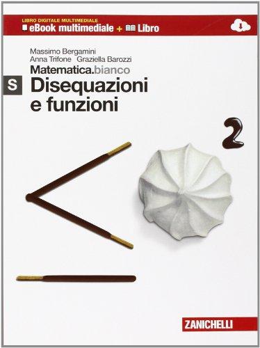 Matematica.bianco. Modulo S: Disequazioni e funzioni. Con Maths in English. Per le Scuole superiori. Con espansione online