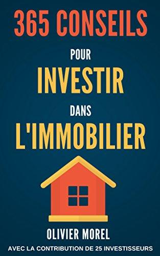 365 Conseils pour Investir dans l'immobilier: découvrez tous les secrets de l'immobilier par Olivier Morel