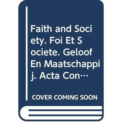Faith and Society. Foi Et Societe. Geloof En Maatschappij. Acta Congressus Internationalis Theologici Lovaniensis 1976