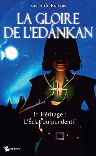 La Gloire de l'Edankan - Tome 1: 1er Héritage : l'éclat du pendentif