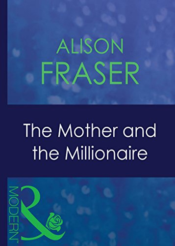 The Mother And The Millionaire (Mills & Boon Modern)