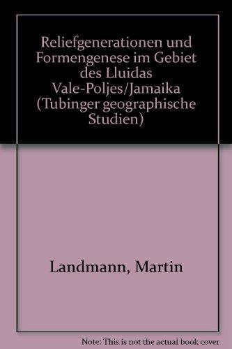 Reliefgeneration und Formengenese im Gebiet des Lluidas Vale-Poljes /Jamaika (Tübinger Geographische Studien)