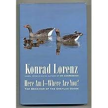 Here am I--Where are You?: The Behavior of the Greylag Goose by Konrad Lorenz (1994-08-05)
