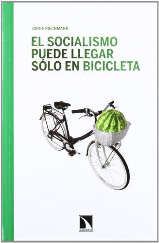 El socialismo puede llegar sólo en bicicleta: Ensayos ecosocialistas (Mayor)