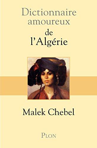Dictionnaire amoureux de l'Algérie par Malek CHEBEL