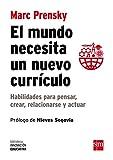 El Mundo Necesita Un Nuevo Currículo (Biblioteca Innovación Educativa)