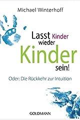 Lasst Kinder wieder Kinder sein!: Oder: Die Rückkehr zur Intuition Taschenbuch
