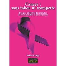Cancer : sans tabou ni trompette: Une psy à l'écoute des malades, de leurs familles et des soignants
