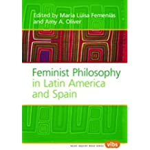Feminist Philosophy in Latin America and Spain. (Value Inquiry Book)