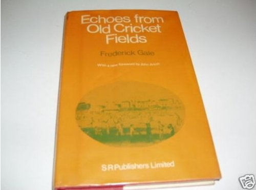 Echoes from Old Cricket Fields por Frederick Gale