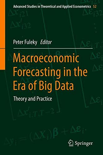 Macroeconomic Forecasting in the Era of Big Data: Theory and Practice (Advanced Studies in Theoretical and Applied Econometrics, Band 52)