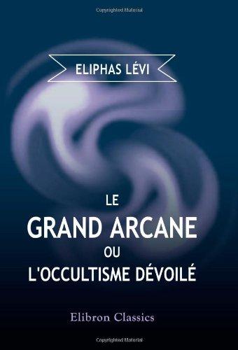 Le Grand Arcane, ou, l'occultisme dévoilé par Éliphas Lévi