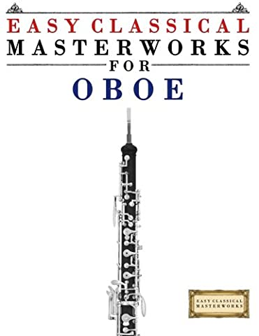 Easy Classical Masterworks for Oboe: Music of Bach, Beethoven, Brahms, Handel, Haydn, Mozart, Schubert, Tchaikovsky, Vivaldi and