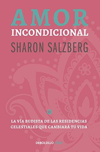 Amor incondicional: La vía budista de las residencias celestiales que cambiará tu vida por Sharon Salzberg