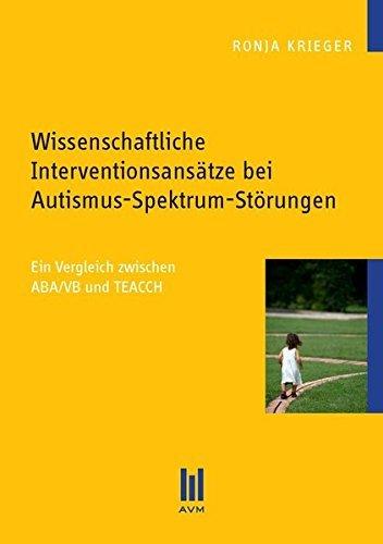 Wissenschaftliche Interventionsansätze bei Autismus-Spektrum-Störungen: Ein Vergleich zwischen ABA/VB und TEACCH by Ronja Krieger (2012-04-26)