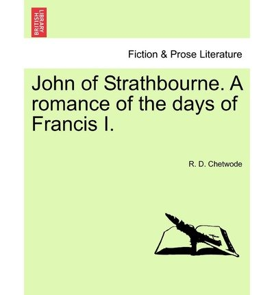 [ JOHN OF STRATHBOURNE. A ROMANCE OF THE DAYS OF FRANCIS I. ] BY Chetwode, R D ( Author ) Apr - 2011 [ Paperback ]
