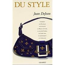 Du style : Comment les Français ont inventé la haute couture, la grande cuisine, les cafés chic, le raffinement et l'élégance