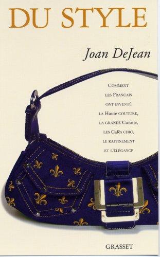 Du style : Comment les Français ont inventé la haute couture, la grande cuisine, les cafés chic, le raffinement et l'élégance par Joan Dejean