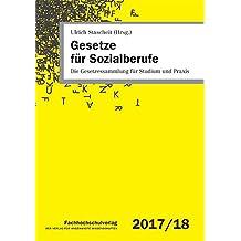 Gesetze für Sozialberufe 2017/2018: Die Gesetzessammlung für Studium und Praxis