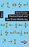 Deutschland und der Erste Weltkrieg. Basiswissen Politik/Geschichte/Ökonomie - Gerd Fesser