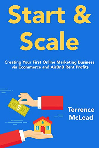 Start and Scale: Creating Your First Online Marketing Business via Ecommerce and AirBnB Rent Profits (English Edition)