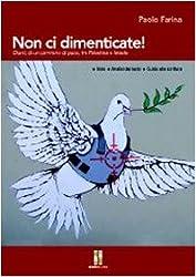 Non ci dimenticate! Diario di un cammino di pace, tra Palestina e Israele