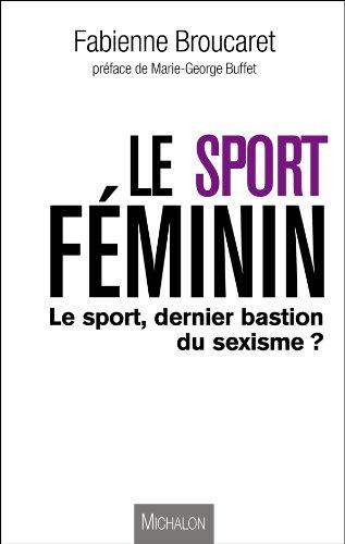 Le sport féminin : le sport, dernier bastion du sexisme ? par Fabienne Broucaret