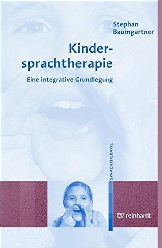 Kindersprachtherapie: Eine integrative Grundlegung