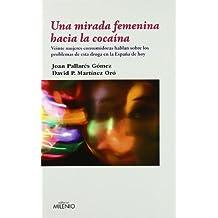 Una mirada femenina hacia la cocaína: Veinte mujeres consumidoras hablan sobre los problemas de esta droga en la España de hoy (Ensayo)