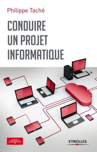 Conduire un projet informatique (Les leviers du développement) par Philippe Taché