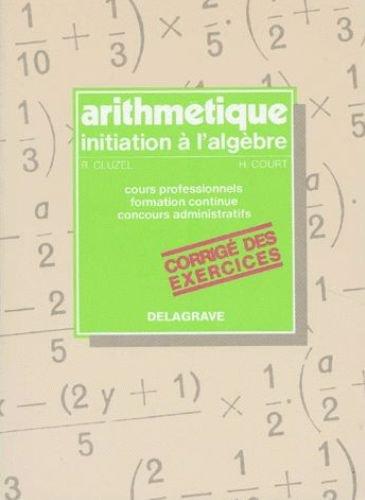 Arithmétique, initiation à l'algèbre, corrigé des exercices
