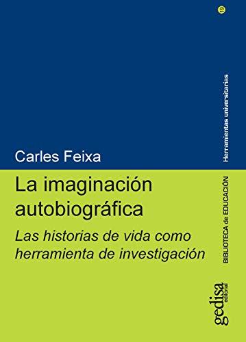 La imaginación autobiográfica: Las historias de vida como herramienta de investigación (Herramientas universitarias nº 240019) por Carles Feixa