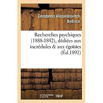 Recherches psychiques (1888-1892) dédiées aux incrédules & aux égoïstes : traits de lumière: , preuves matérielles de l'existence de la vie future, spiritisme expérimental...