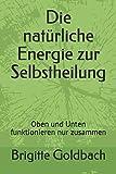 Die natürliche Energie zur Selbstheilung: Oben und Unten funktionieren nur zusammen
