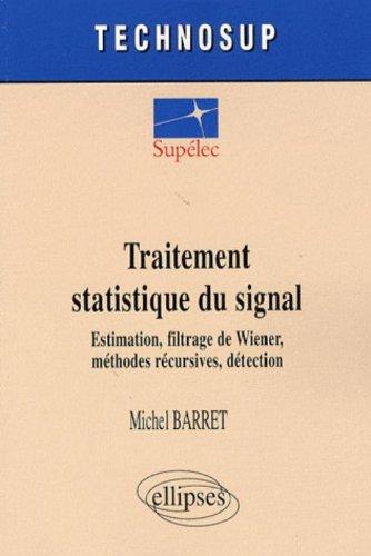 Traitement statistique du signal : Estimation, filtrage de Wiener, méthodes récursives, détection par Michel Barret