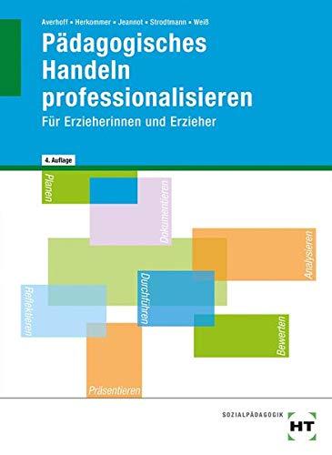 Pädagogisches Handeln professionalisieren: Für Erzieherinnen und Erzieher