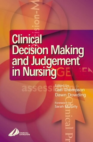 Clinical Decision-Making and Judgement in Nursing, 1e by Carl Thompson BSc(Hons) PhD RN (2001-12-14)