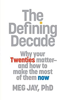 The Defining Decade: Why Your Twenties Matter--And How to Make the Most of Them Now (English Edition) par [Jay, Meg]