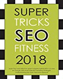 Super Tricks SEO Fitness 2018:: : Learn the most effective search engine optimization success on Google with smart internet marketing strategies, understanding seo tools, keyword research