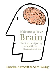 Welcome to Your Brain: The Science of Jet Lag, Love and Other Curiosities of Life by Sam Wang (2008-04-03)