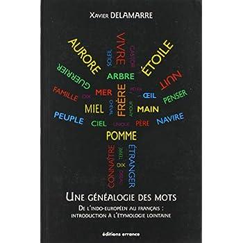 Une généalogie des mots : De l'indo-européen au français : introduction à l'étymologie lointaine (100 racines et 800 mots français)