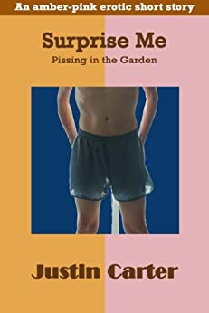 Surprise Me (Pissing in the Garden) (Justin Carter Pink-Amber Erotica (gay watersports)) (English Edition) par [Carter, Justin]