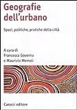 Geografia Dell'urbano: Spazi, Politiche, Pratiche della Città