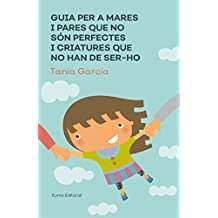 Guia Per A Mares I Pares Que No Són Perfectes I Criatures Que No Han De Ser-Ho (Educació i Família)