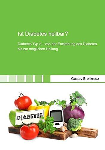 Ist Diabetes heilbar?: Diabetes Typ 2 - von der Entstehung des Diabetes bis zur möglichen Heilung (Gesundheitswissenschaften)
