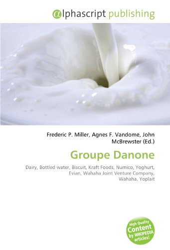 groupe-danone-dairy-bottled-water-biscuit-kraft-foods-numico-yoghurt-evian-wahaha-joint-venture-comp